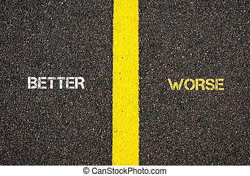Antonym concept of BETTER versus WORSE written over tarmac,...