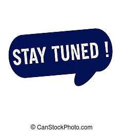 Stay tuned wording on Speech bubbles blue cylinder