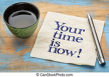 Your time is now Handwriting on a napkin with a cup of tea