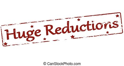 Huge reductions