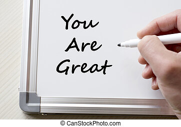 You are great written on whiteboard - Human hand writing you...