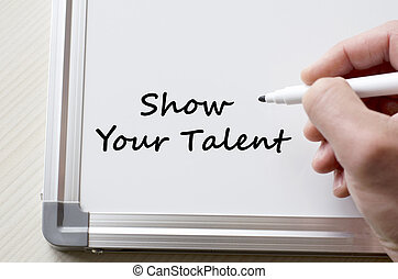Show your talent written on whiteboard