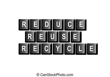 Reduce reuse recycle - Reduce, reuse, recycle written with...