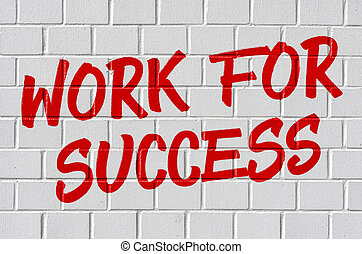 Graffiti on a brick wall - Work for success