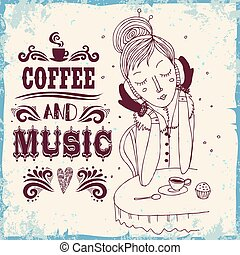 Coffee and music. Typography poster with hand drawn girl.