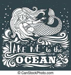Hand drawn mermaid. Typography vintage poster. Take me to...