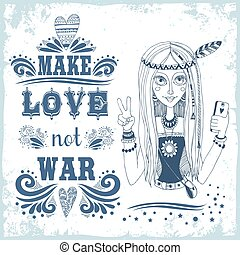 Make love not war. Hand drawn vintage poster with  hippie girl.