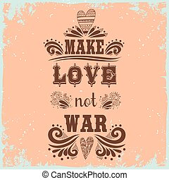 Hand drawn vintage print with a heart. Make love not war.