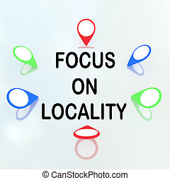 Focus on Locality - concept - Render illustration of 'Focus...