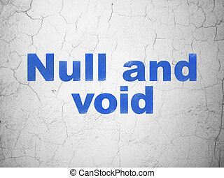 Law concept: Null And Void on wall background - Law concept:...