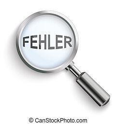 "Fehler Loupe - German text ""Fehler"", translate ""Bug""."