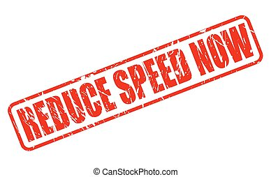 REDUCE SPEED NOW RED STAMP TEXT ON WHITE