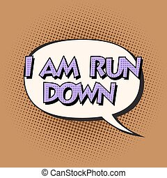 i am run down retro comic bubble text pop art retro style...