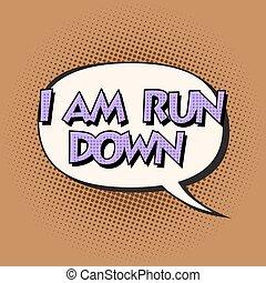 i am run down retro comic bubble text pop art retro style....