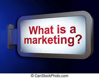 Advertising concept: What is a Marketing? on billboard background
