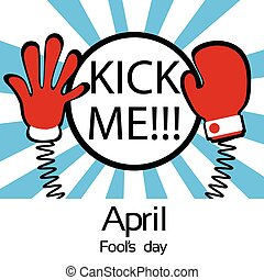 Hands On Spring Kick Me Fool Day April Holiday