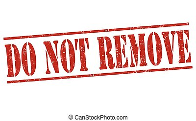 Do not remove stamp - Do not remove grunge rubber stamp on...