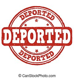 Deported stamp - Deported grunge rubber stamp on white...