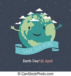Earth day, 22 April quot;Save our homequot; Cartoon Earth...
