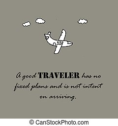 A good traveler has no fixed plans and is not intent on...