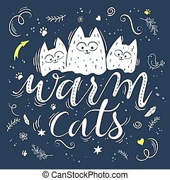 vector illustration of hand lettering text - warm cats. There are three cute fluffy cats, surrounded with curly, swirly, paw print, bird and feather shapes