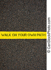WALK ON YOUR OWN PATH - Road marking yellow paint dividing...