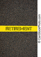 Road marking yellow line with word RETIREMENT - Road marking...