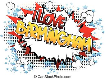 I Love Birmingham - Comic book style word on comic book...