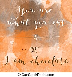 """""""You are what you eat, so I am chocolate"""" motivation watercolor poster"""