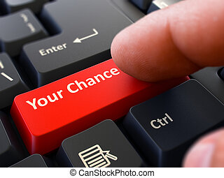 Your Chance - Concept on Red Keyboard Button - Your Chance...