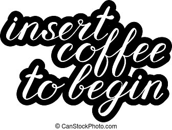 Insert coffee to begin brush lettering. Elegant handwriting,...