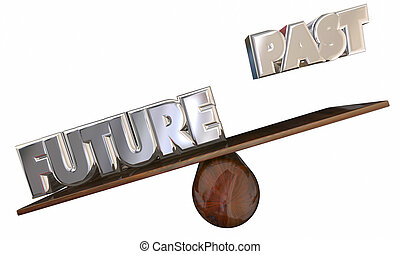 Past Vs Future 3d Words See Saw Progress Forward Innovation