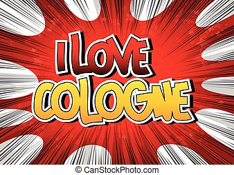 I Love Cologne - Comic book style word on comic book...