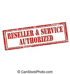 Reseller and Service Authorized - Grunge rubber stamp with...