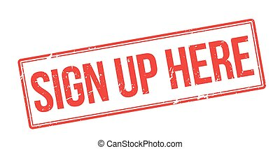 Sign Up Here red rubber stamp on white Print, impress,...