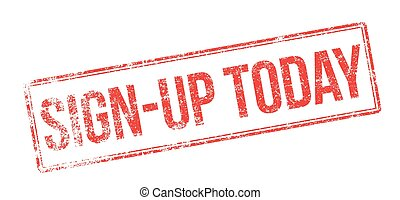 Sign-up Today red rubber stamp on white Print, impress,...