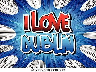 I Love Dublin - Comic book style word on comic book abstract...