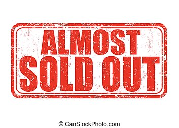 Almost sold out stamp - Almost sold out grunge rubber stamp...