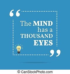 Inspirational motivational quote The mind has a thousand...