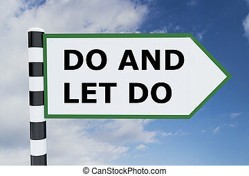 Do and Let Do concept - 3D illustration of DO AND LET DO...