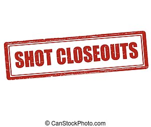 Shot closeouts - Rubber stamp with text shot closeouts...