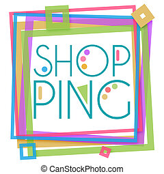 Shopping Text Colorful Frame - Shopping text in a creative...