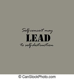 Self-conceit may lead to self-destruction - text. -...