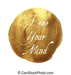Free Your Mind words written on golden texture background. Vector illustration lettering