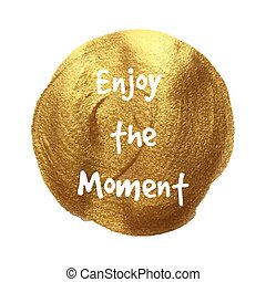 Enjoy the Moment written on golden background hand painted, vector illustration