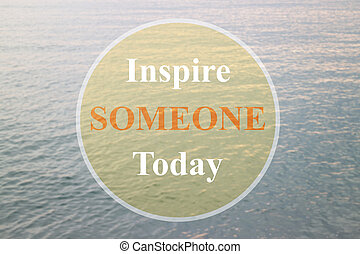 Inspire someone today inspirational quote on deep blue...