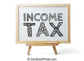 Income Tax - Small whiteboard with text Income Tax is...