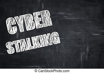 Chalkboard writing: Cyber stalking background with some...