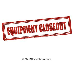 Equipment closeout - Rubber stamp with text equipment...