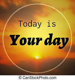 Inspirational Quote :Today Is Your Day on blur background